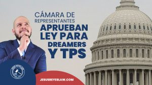 Cámara de Representantes aprueba ley para otorgar ciudadania a los Dreamers y personas con TPS.