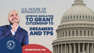 U.S. House of Representatives approve legislation to grant citizenship to Dreamers and TPS