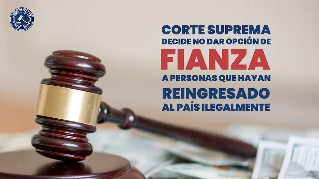 Corte Suprema decide no dar opción de fianza a personas que hayan reingresado al país ilegalmente.