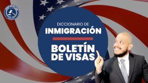 ¿Qué es un Boletín de Visas?
